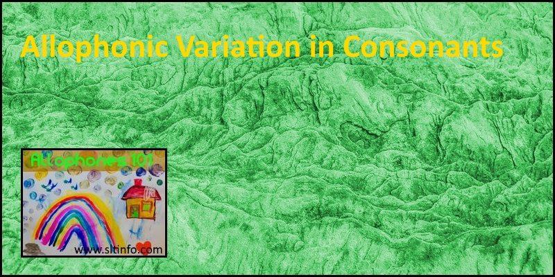 allophones 101 Allophonic Variation in Consonants header