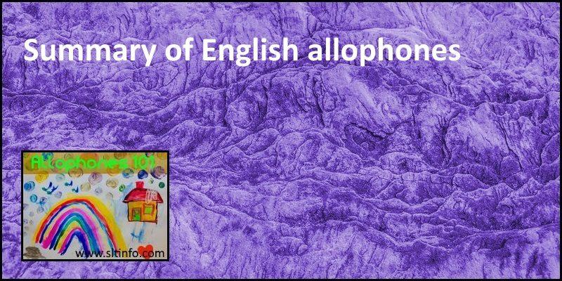 allophones 101 Summary of English allophones header