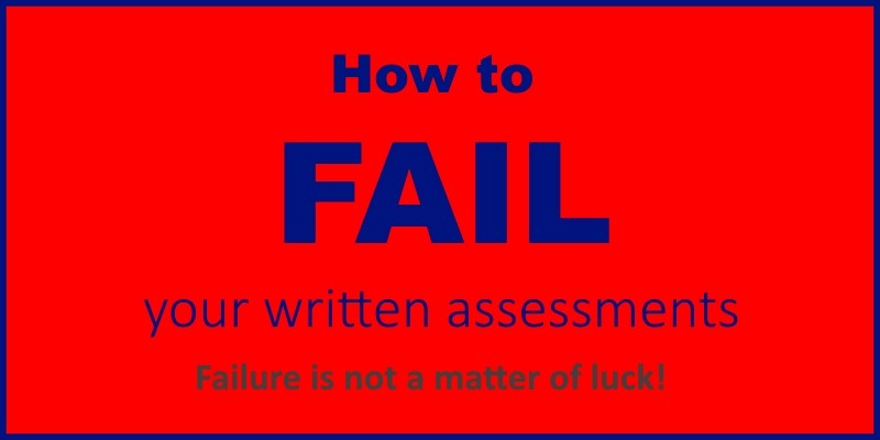 how to fail your written assessments